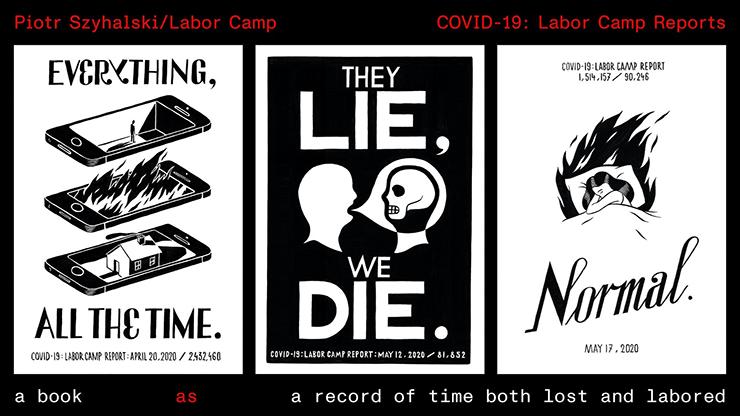 """Piotr Szyhalski/Labor Camp, """"Covid-19: Labor Camp Report"""""""