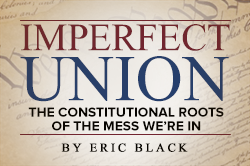 Imperfect Union: The Constitutional roots of the mess we're in