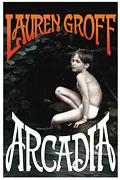 """""""Arcadia,"""" by Lauren Groff"""