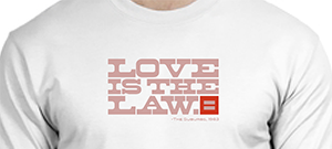 "The ""Love Is the Law"" T-shirt"