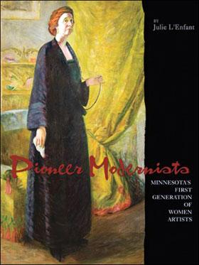Pioneer Modernists: Minnesota's First Generation of Women Artists