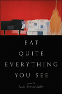 """""""Eat Quite Everything You See: Poems"""" by Leslie Adrienne Miller"""