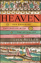 """""""Heaven: Our Enduring Fascination with the Afterlife"""" by Lisa Miller"""
