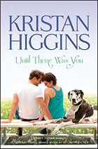 """""""Until There Was You"""" by Kristan Higgins"""