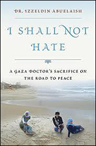 """""""I Shall Not Hate"""" by Izzeldin Abuelaish"""