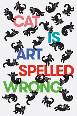 """Cat Is Art Spelled Wrong"""